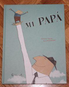 MI papá, escrito por Kris de Giacomo e ilustrado por Coralie Saudo. Editorial Kokinos.