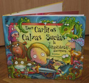 Don Carlitos Calzas Sucias y la Grandiosa Aventura, de Kristina Stephenson. Editorial Beascoa.