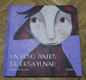 Un beso antes de desayunar de Raquel Díaz Reguera. Loguez Ediciones.